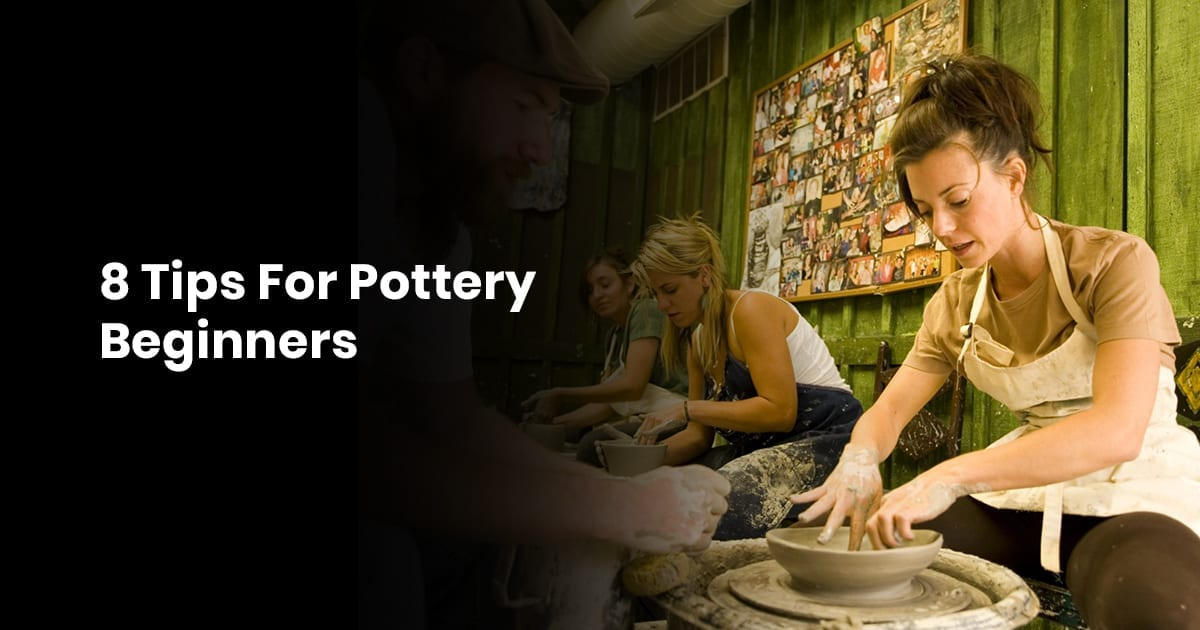8 Tips For Pottery Beginners