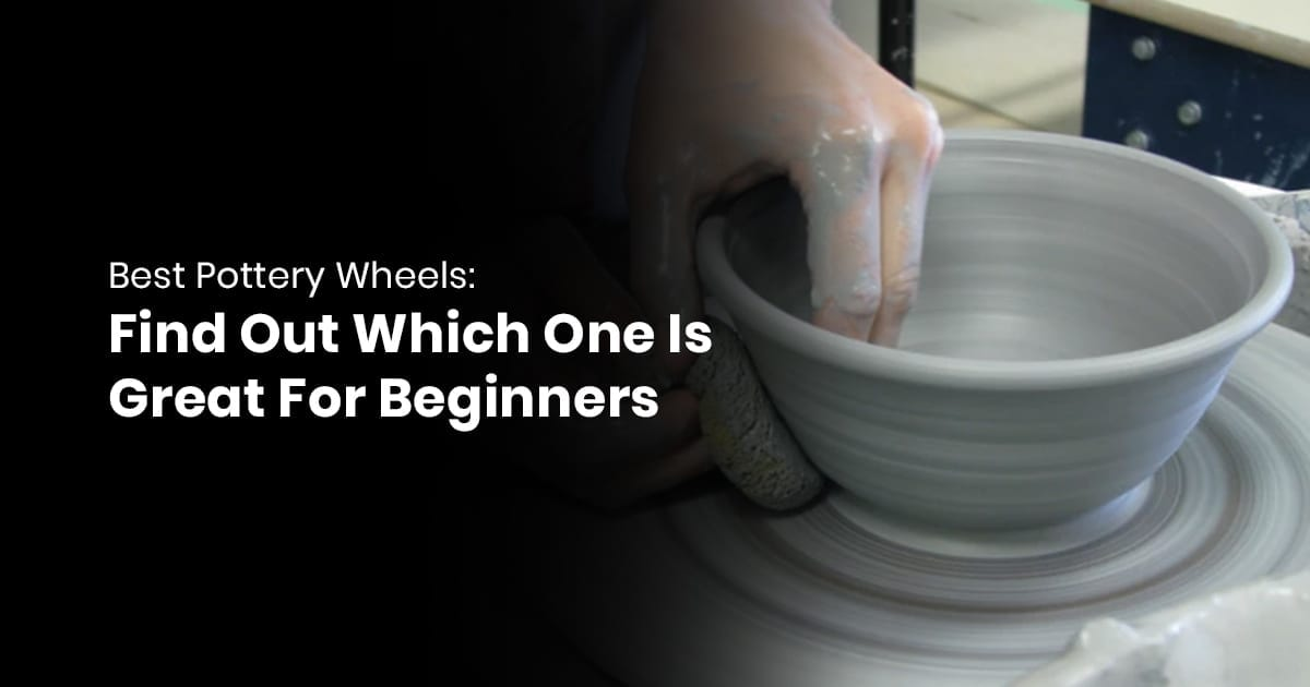 Best Pottery Wheels Find Out Which One Is Great For Beginners